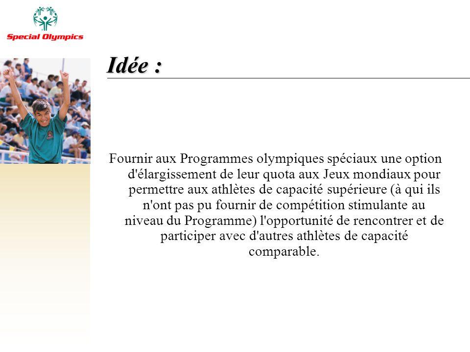 Idée : Fournir aux Programmes olympiques spéciaux une option d'élargissement de leur quota aux Jeux mondiaux pour permettre aux athlètes de capacité s