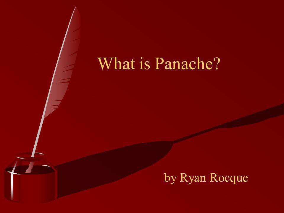 Panache A French Word which means Reckless Courage