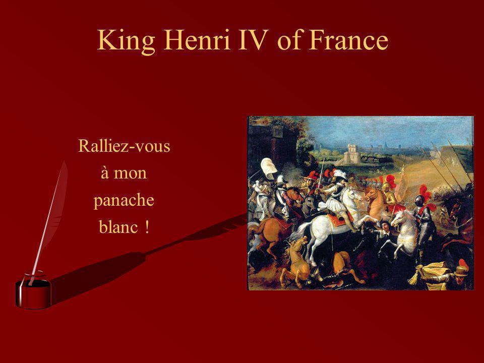King Henri IV of France Ralliez-vous à mon panache blanc !