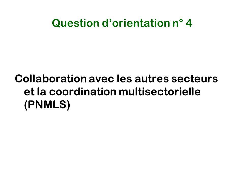 Question d'orientation n° 4 Collaboration avec les autres secteurs et la coordination multisectorielle (PNMLS)