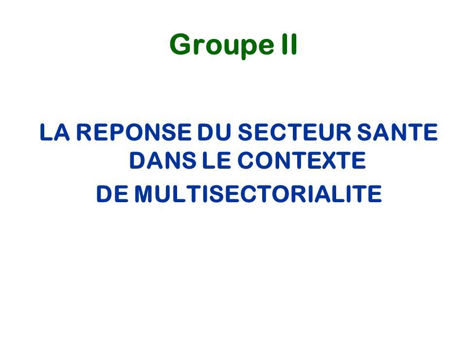 Groupe II LA REPONSE DU SECTEUR SANTE DANS LE CONTEXTE DE MULTISECTORIALITE
