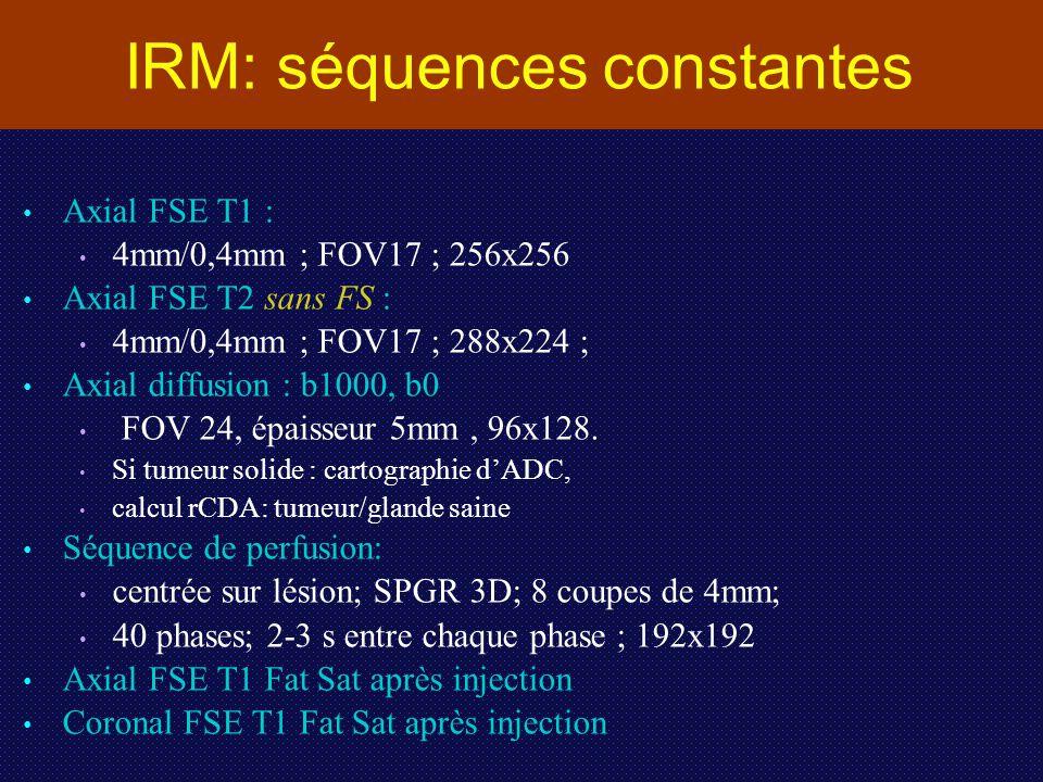 IRM: séquences constantes Axial FSE T1 : 4mm/0,4mm ; FOV17 ; 256x256 Axial FSE T2 sans FS : 4mm/0,4mm ; FOV17 ; 288x224 ; Axial diffusion : b1000, b0