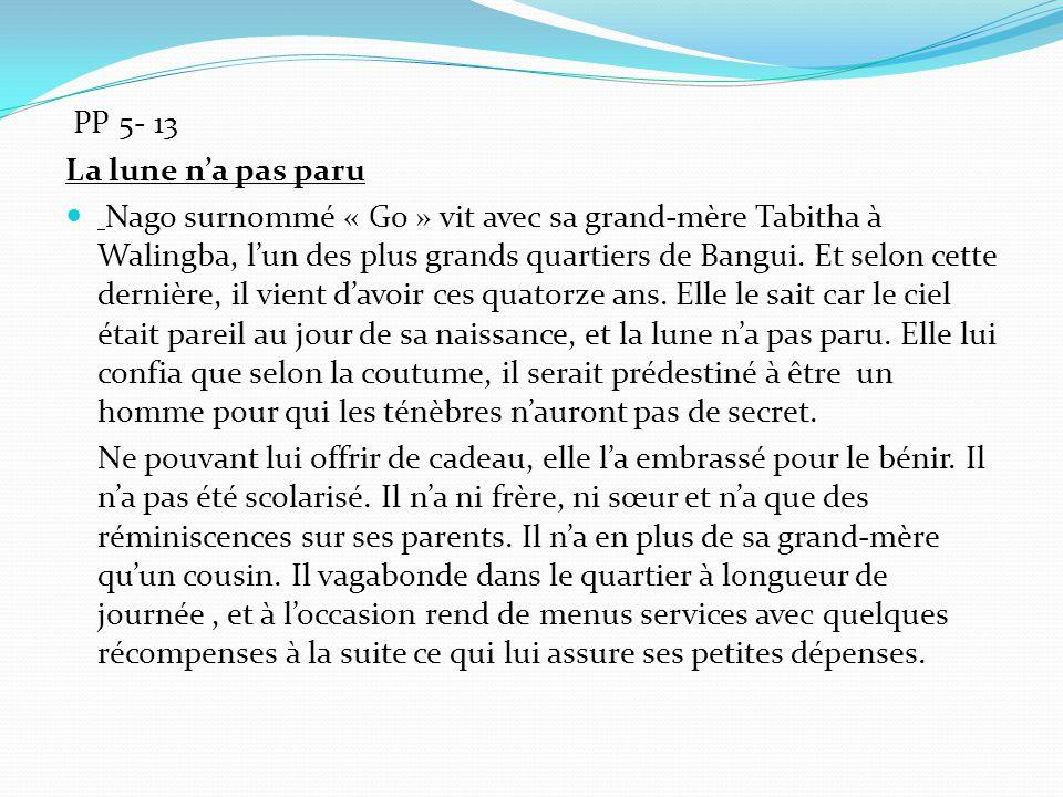 PP 5- 13 La lune n'a pas paru Nago surnommé « Go » vit avec sa grand-mère Tabitha à Walingba, l'un des plus grands quartiers de Bangui.