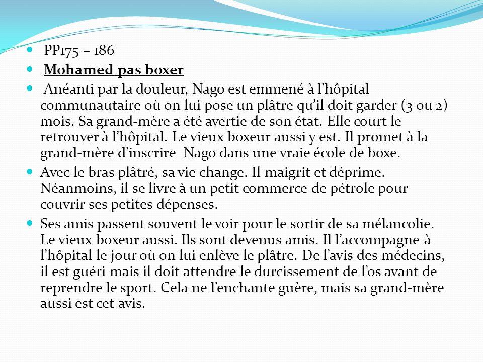 PP175 – 186 Mohamed pas boxer Anéanti par la douleur, Nago est emmené à l'hôpital communautaire où on lui pose un plâtre qu'il doit garder (3 ou 2) mois.