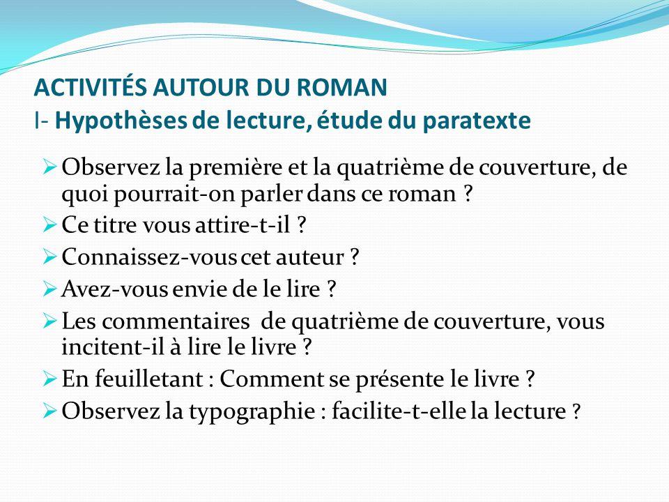 ACTIVITÉS AUTOUR DU ROMAN I- Hypothèses de lecture, étude du paratexte  Observez la première et la quatrième de couverture, de quoi pourrait-on parler dans ce roman .