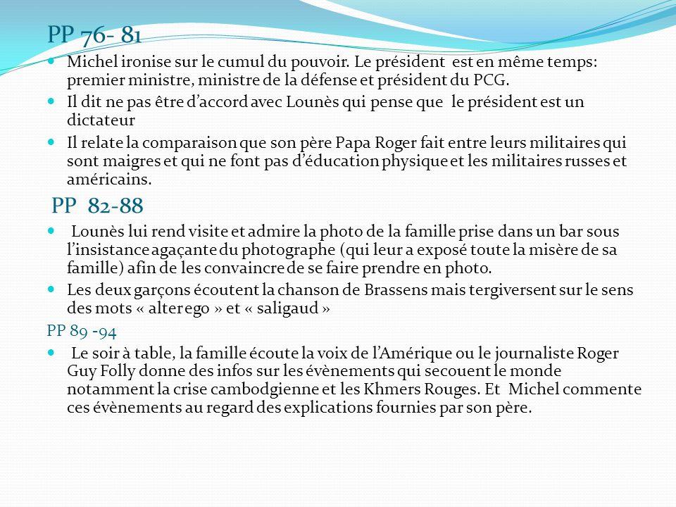 PP 76- 81 Michel ironise sur le cumul du pouvoir. Le président est en même temps: premier ministre, ministre de la défense et président du PCG. Il dit