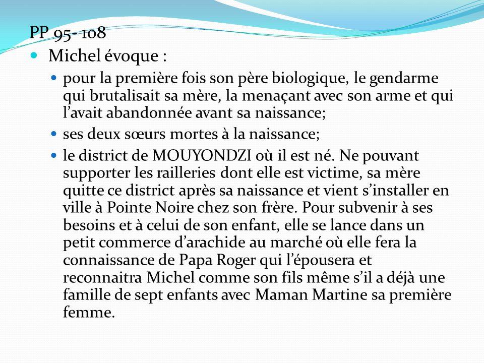 PP 95- 108 Michel évoque : pour la première fois son père biologique, le gendarme qui brutalisait sa mère, la menaçant avec son arme et qui l'avait ab