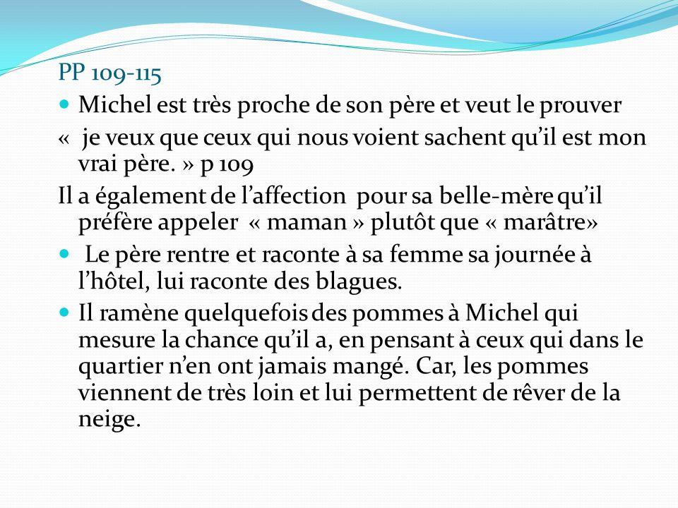 PP 109-115 Michel est très proche de son père et veut le prouver « je veux que ceux qui nous voient sachent qu'il est mon vrai père. » p 109 Il a égal