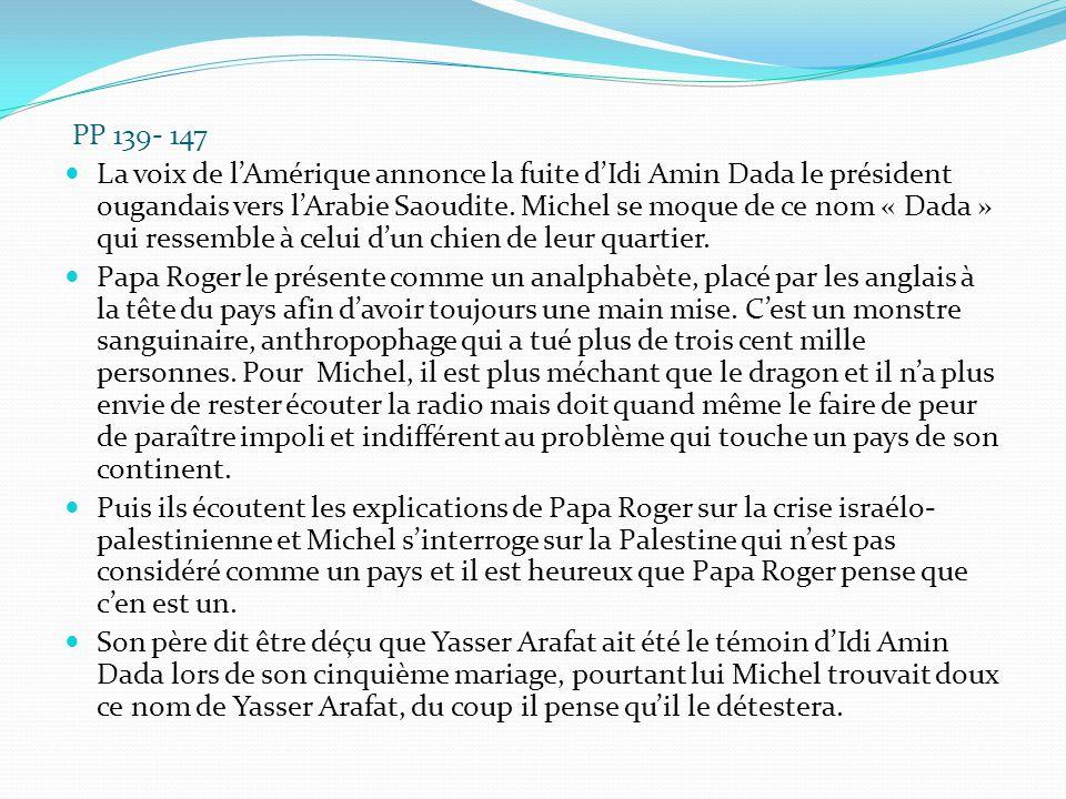 PP 139- 147 La voix de l'Amérique annonce la fuite d'Idi Amin Dada le président ougandais vers l'Arabie Saoudite. Michel se moque de ce nom « Dada » q
