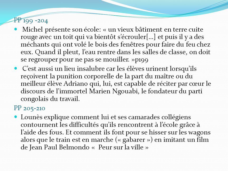 PP 199 -204 Michel présente son école: « un vieux bâtiment en terre cuite rouge avec un toit qui va bientôt s'écrouler[…] et puis il y a des méchants