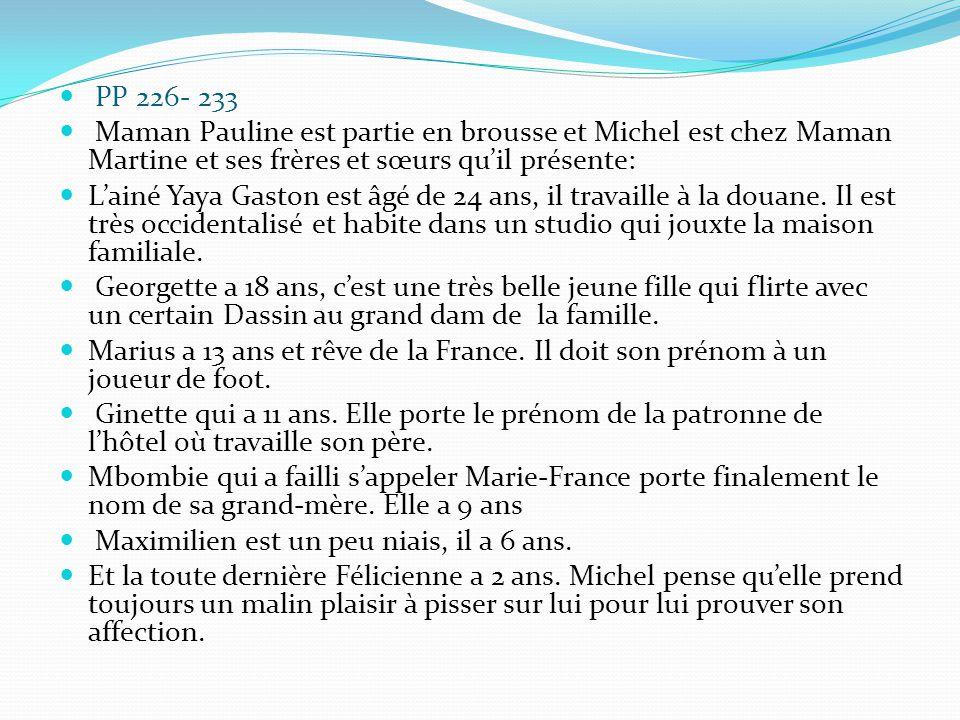 PP 226- 233 Maman Pauline est partie en brousse et Michel est chez Maman Martine et ses frères et sœurs qu'il présente: L'ainé Yaya Gaston est âgé de