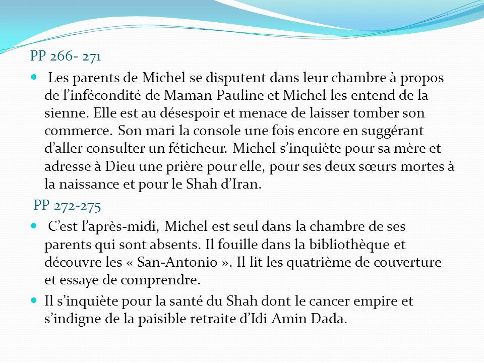 PP 266- 271 Les parents de Michel se disputent dans leur chambre à propos de l'infécondité de Maman Pauline et Michel les entend de la sienne. Elle es