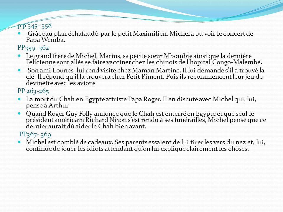 p p 345- 358 Grâce au plan échafaudé par le petit Maximilien, Michel a pu voir le concert de Papa Wemba. PP359- 362 Le grand frère de Michel, Marius,