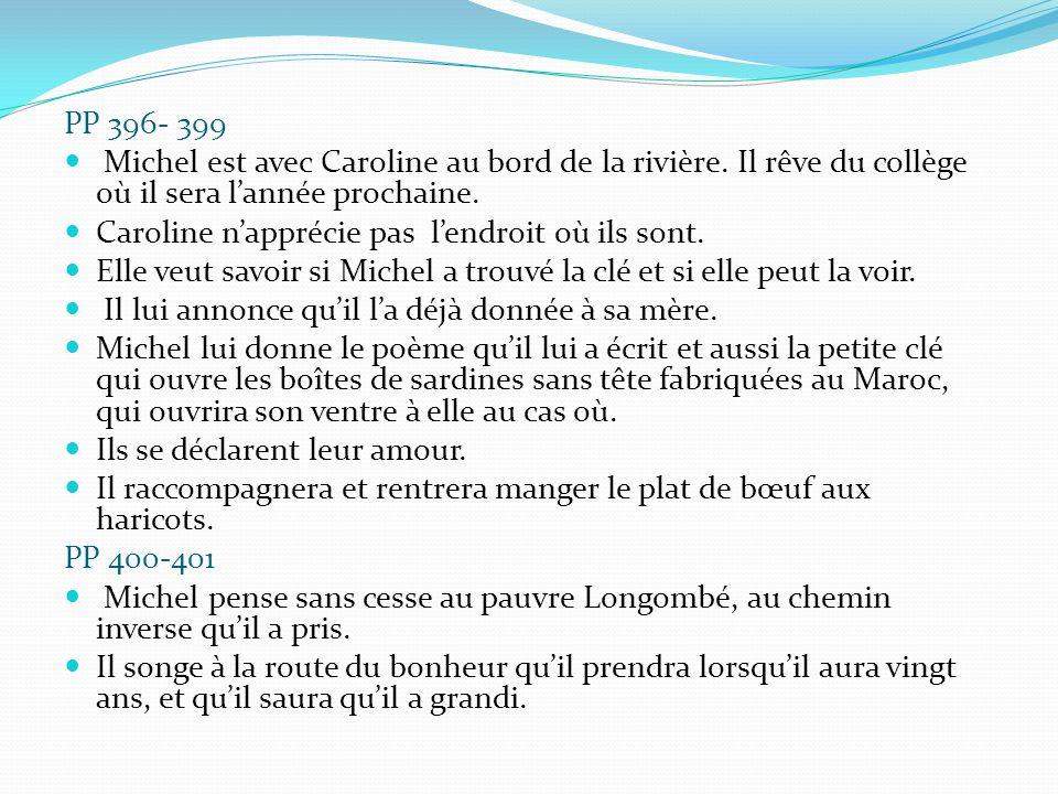 PP 396- 399 Michel est avec Caroline au bord de la rivière. Il rêve du collège où il sera l'année prochaine. Caroline n'apprécie pas l'endroit où ils