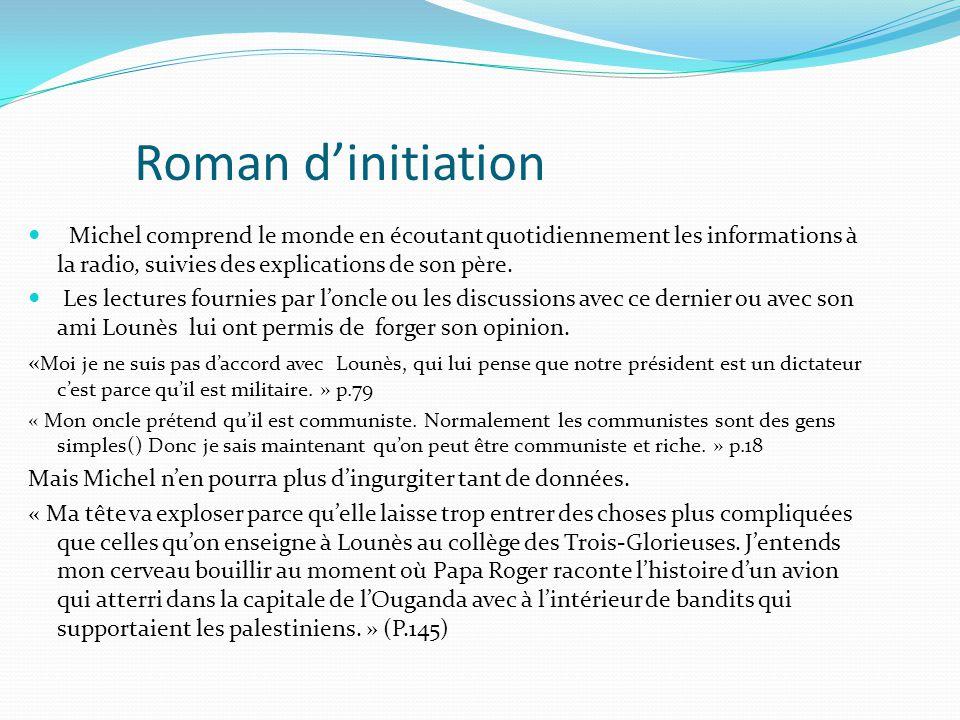 Roman d'initiation Michel comprend le monde en écoutant quotidiennement les informations à la radio, suivies des explications de son père. Les lecture