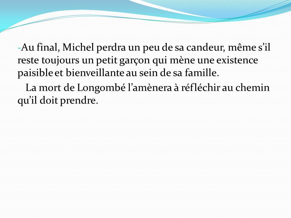 - Au final, Michel perdra un peu de sa candeur, même s'il reste toujours un petit garçon qui mène une existence paisible et bienveillante au sein de s