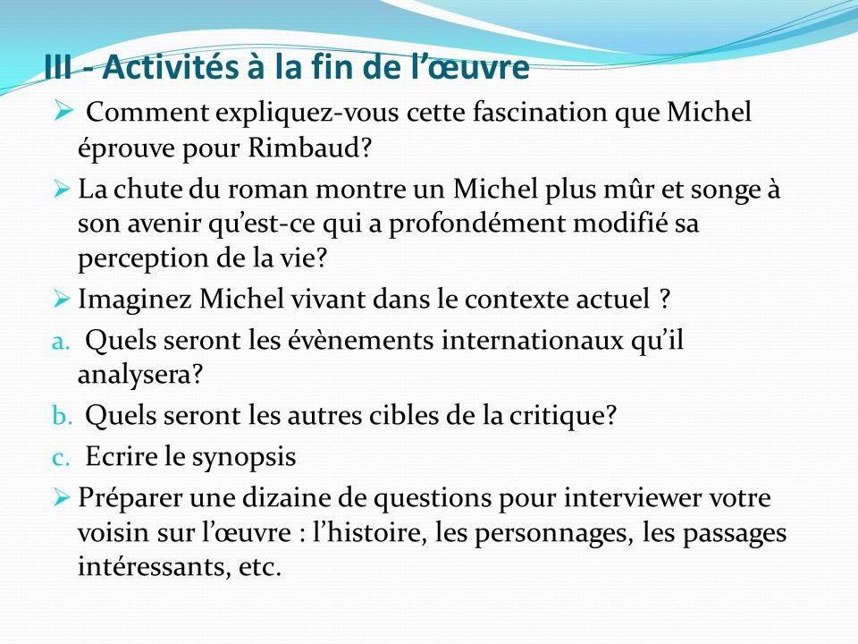 III - Activités à la fin de l'œuvre  Comment expliquez-vous cette fascination que Michel éprouve pour Rimbaud?  La chute du roman montre un Michel p