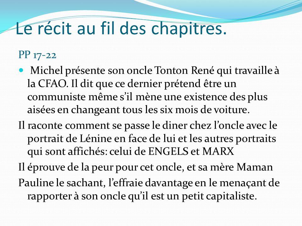 Le récit au fil des chapitres. PP 17-22 Michel présente son oncle Tonton René qui travaille à la CFAO. Il dit que ce dernier prétend être un communist