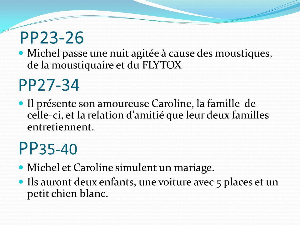 PP23-26 Michel passe une nuit agitée à cause des moustiques, de la moustiquaire et du FLYTOX PP27-34 Il présente son amoureuse Caroline, la famille de