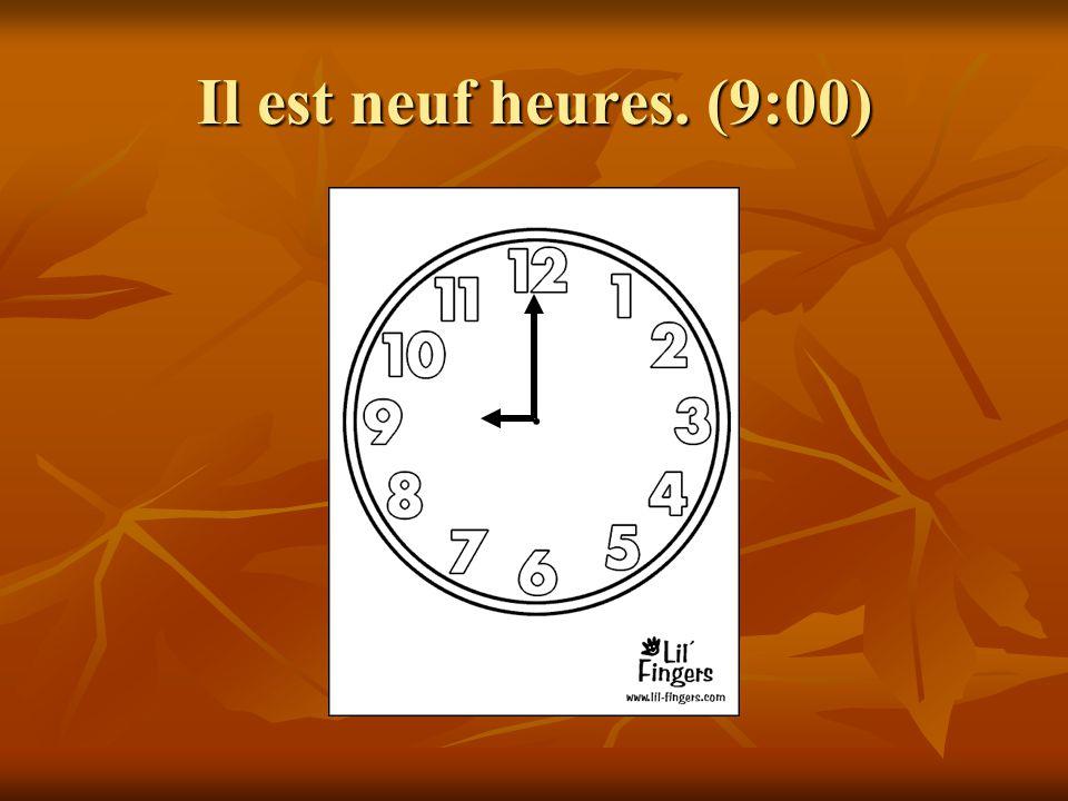 Il est neuf heures. (9:00)