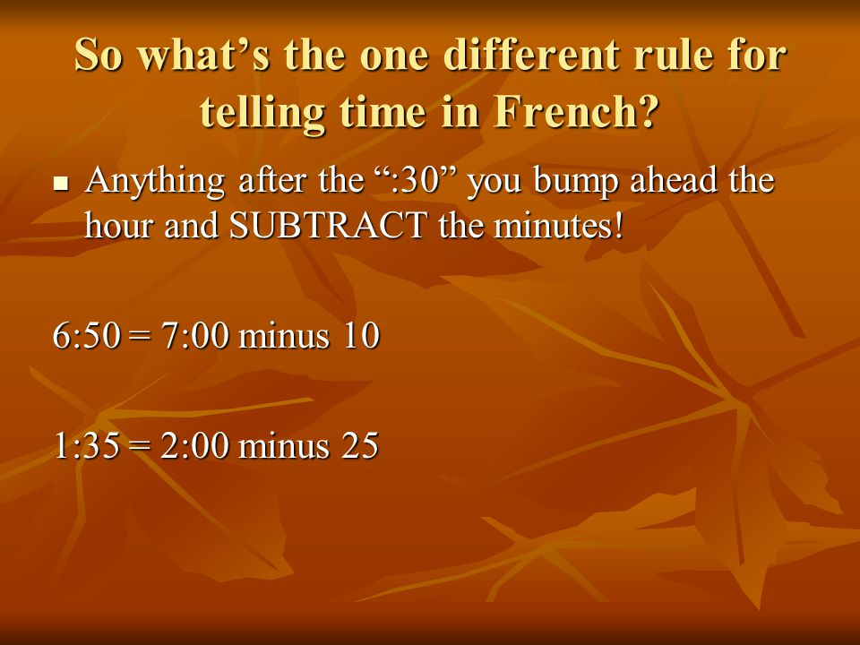 "So what's the one different rule for telling time in French? Anything after the "":30"" you bump ahead the hour and SUBTRACT the minutes! Anything after"