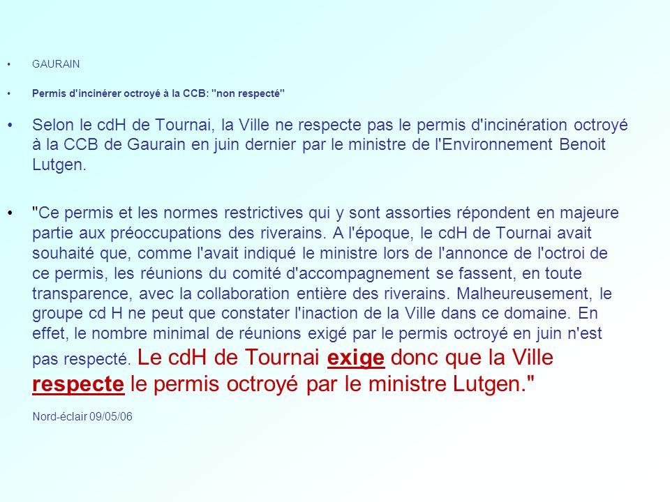 GAURAIN Permis d incinérer octroyé à la CCB: non respecté Selon le cdH de Tournai, la Ville ne respecte pas le permis d incinération octroyé à la CCB de Gaurain en juin dernier par le ministre de l Environnement Benoit Lutgen.