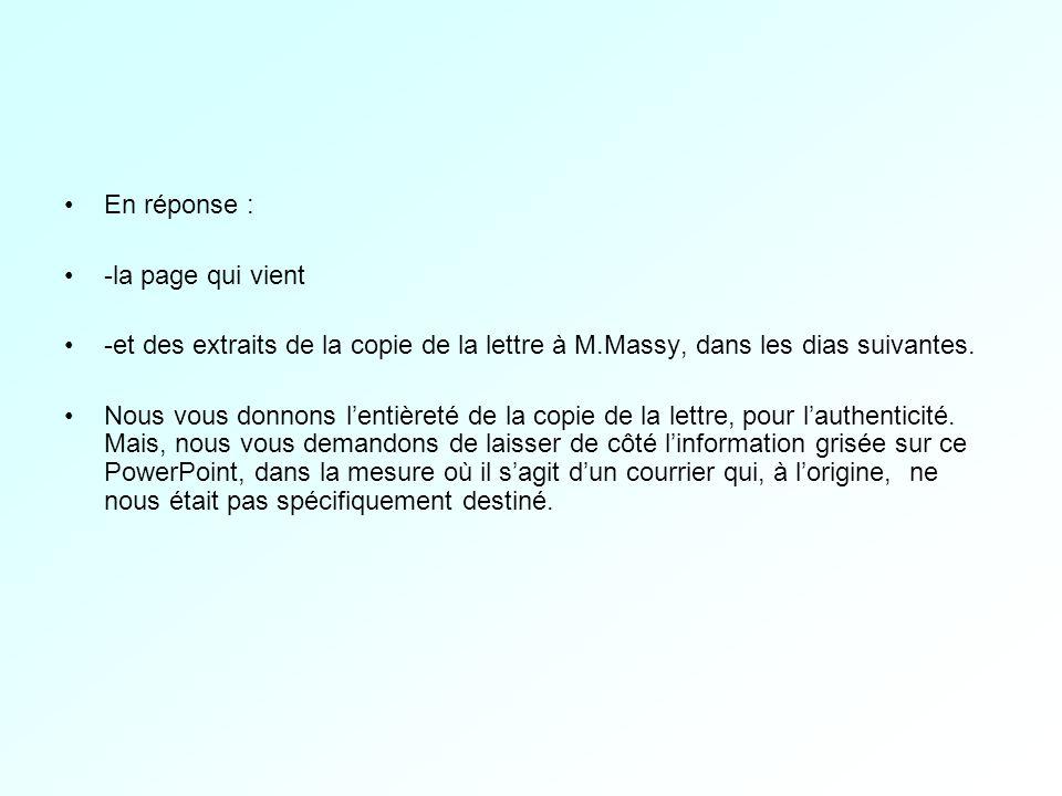 En réponse : -la page qui vient -et des extraits de la copie de la lettre à M.Massy, dans les dias suivantes.