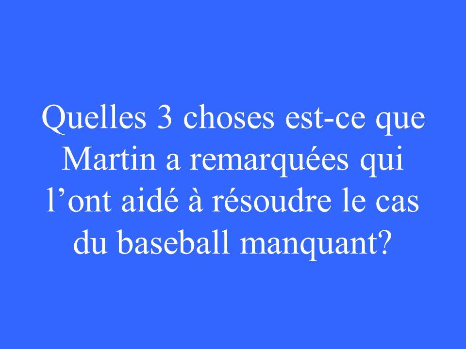 Quelles 3 choses est-ce que Martin a remarquées qui l'ont aidé à résoudre le cas du baseball manquant