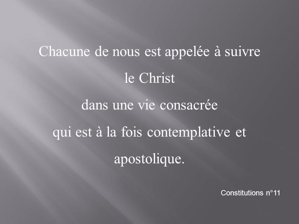Chacune de nous est appelée à suivre le Christ dans une vie consacrée qui est à la fois contemplative et apostolique. Constitutions n°11