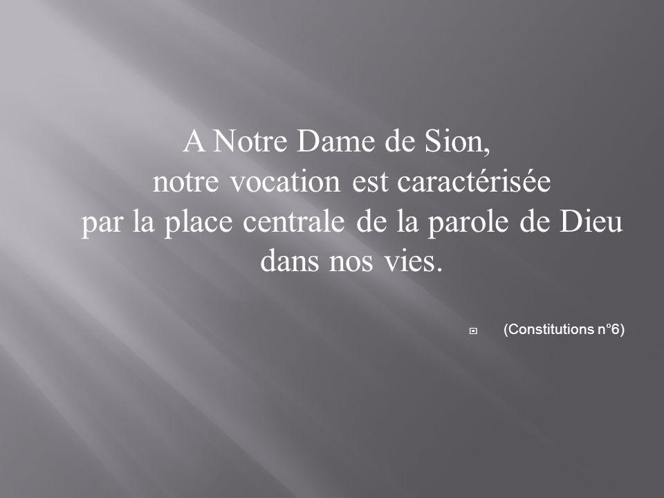 A Notre Dame de Sion, notre vocation est caractérisée par la place centrale de la parole de Dieu dans nos vies.  (Constitutions n°6)