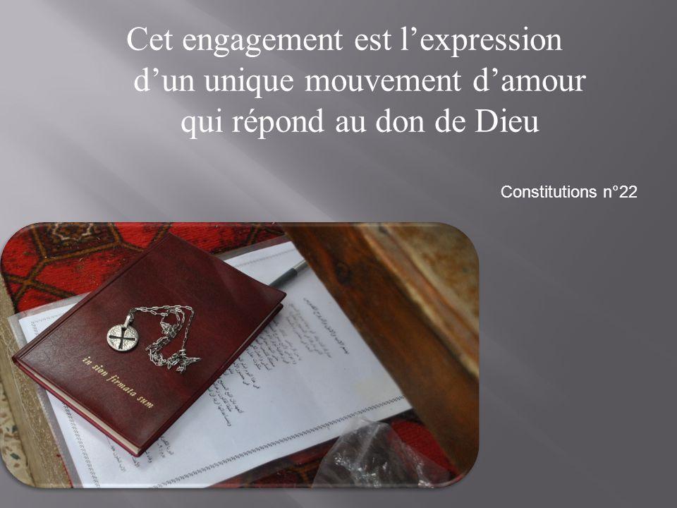 Cet engagement est l'expression d'un unique mouvement d'amour qui répond au don de Dieu Constitutions n°22