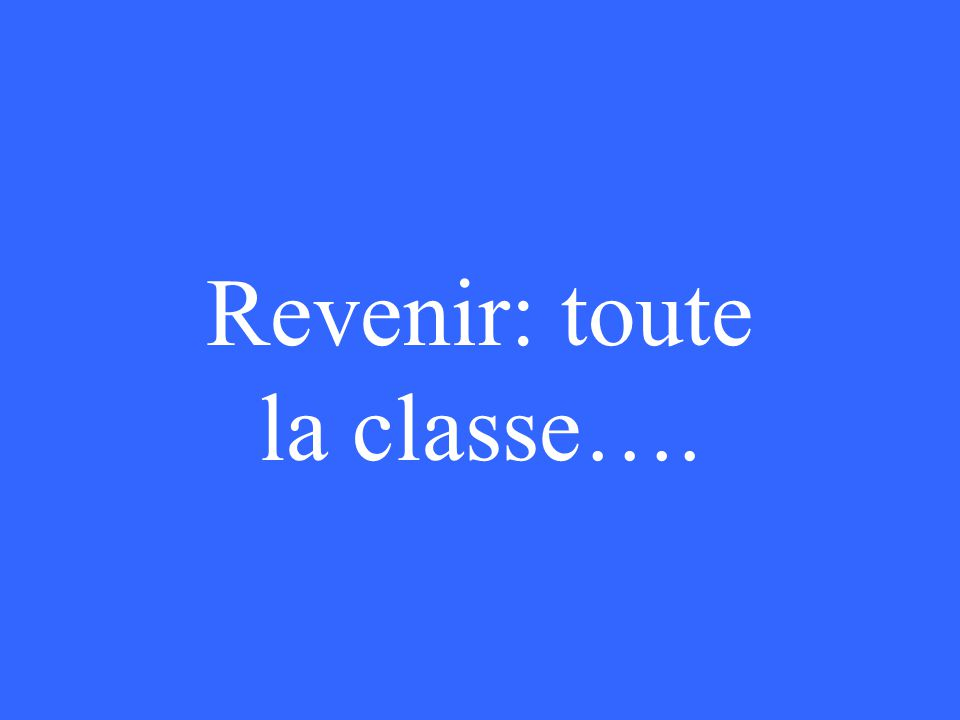 Revenir: toute la classe….
