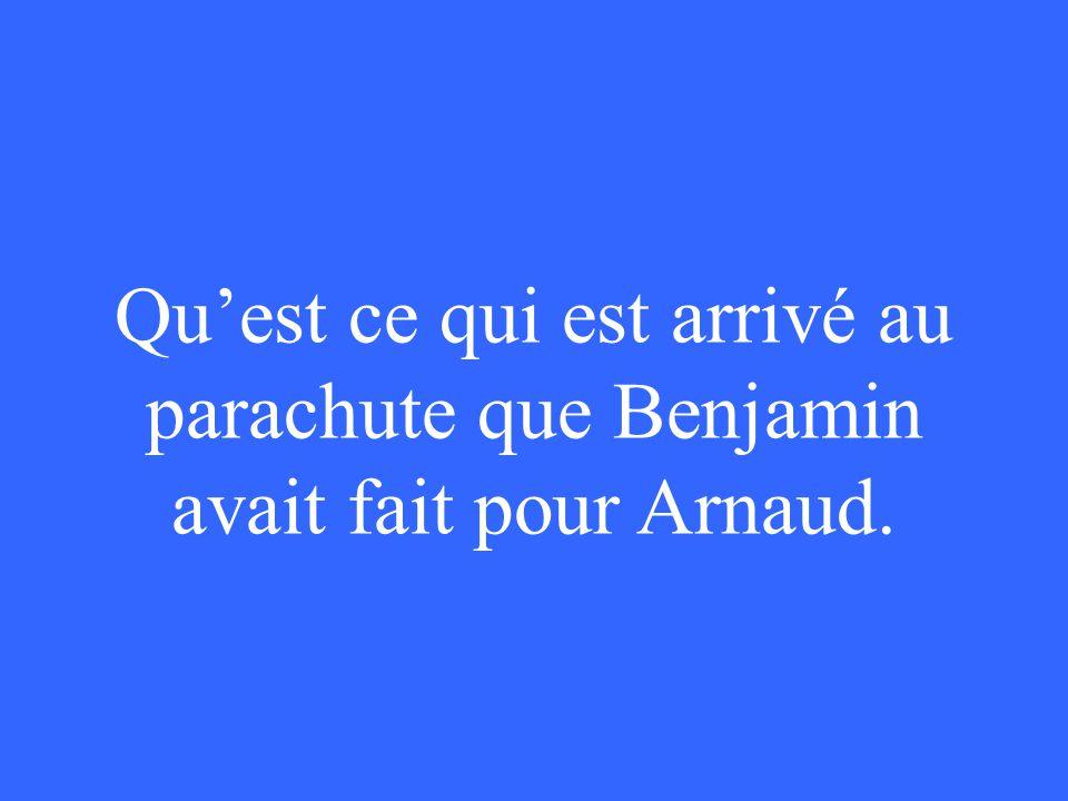 Qu'est ce qui est arrivé au parachute que Benjamin avait fait pour Arnaud.