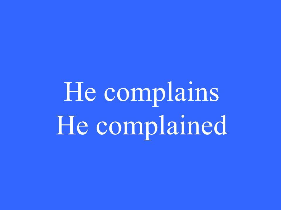 He complains He complained