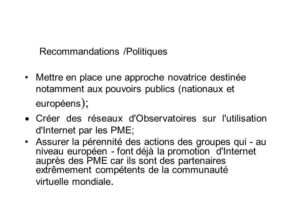 Recommandations /Politiques Mettre en place une approche novatrice destinée notamment aux pouvoirs publics (nationaux et européens );  Créer des rése