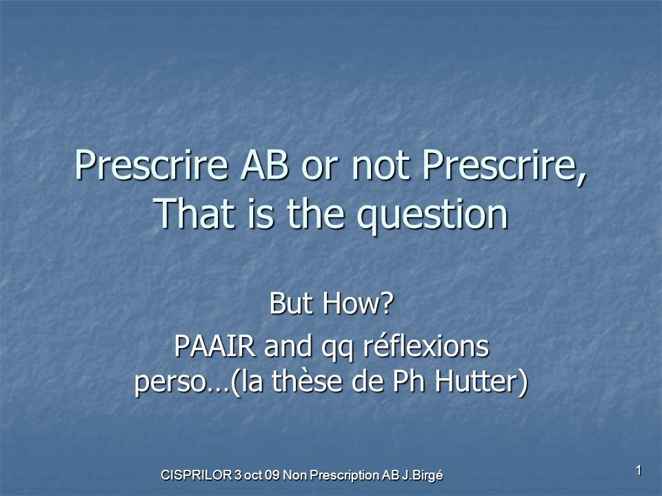 CISPRILOR 3 oct 09 Non Prescription AB J.Birgé 22 Les objectifs de PAAIR 2 Les situations à risque décrites dans PAAIR 1 sont elles celles qui posent problème aux médecins généralistes .