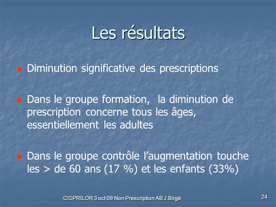 CISPRILOR 3 oct 09 Non Prescription AB J.Birgé 24 Les résultats Diminution significative des prescriptions Dans le groupe formation, la diminution de