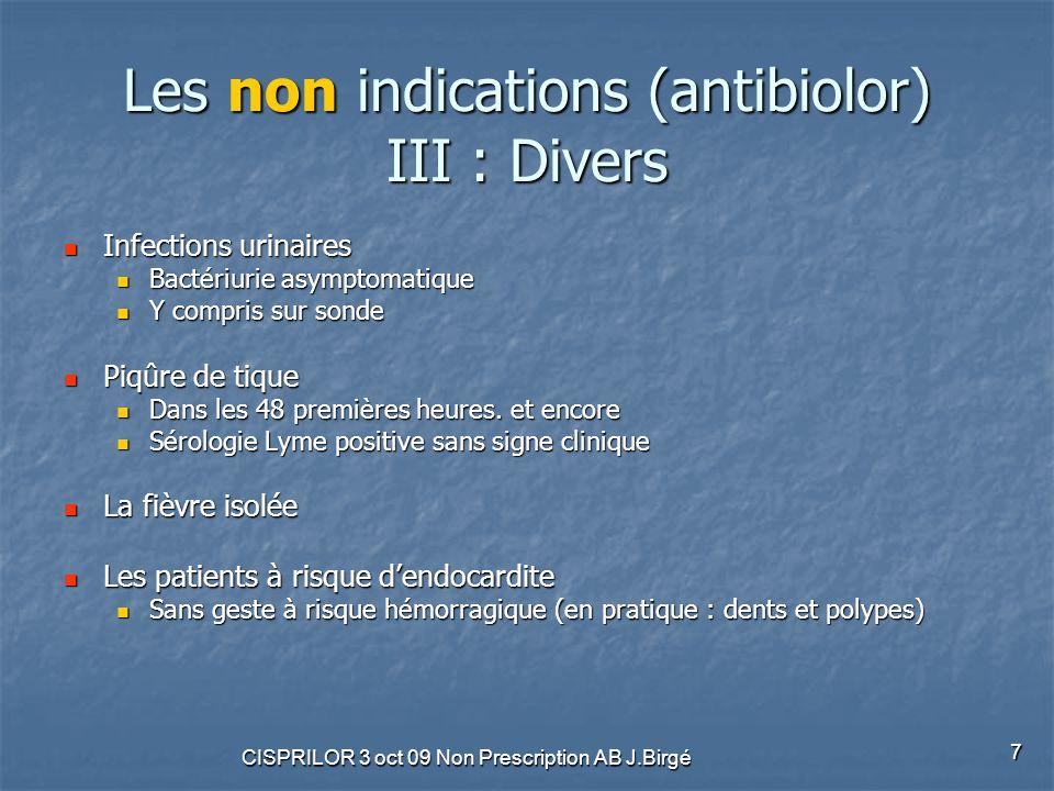 CISPRILOR 3 oct 09 Non Prescription AB J.Birgé 7 Les non indications (antibiolor) III : Divers Infections urinaires Infections urinaires Bactériurie a