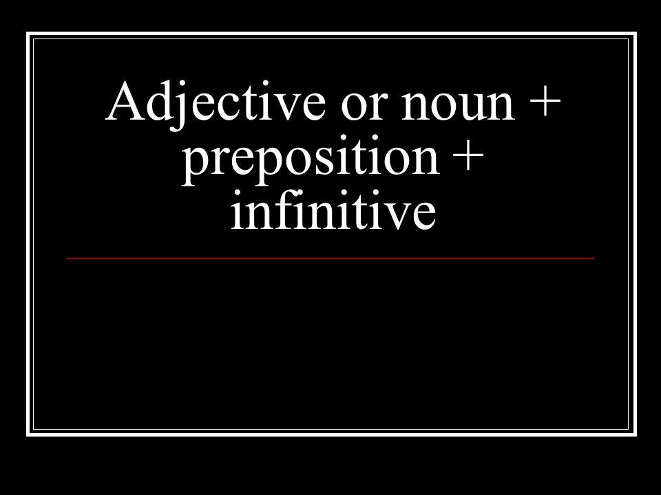 Most adjectives and nouns take de before a following infinitive Tu étais surpise d'entendre la vérité.