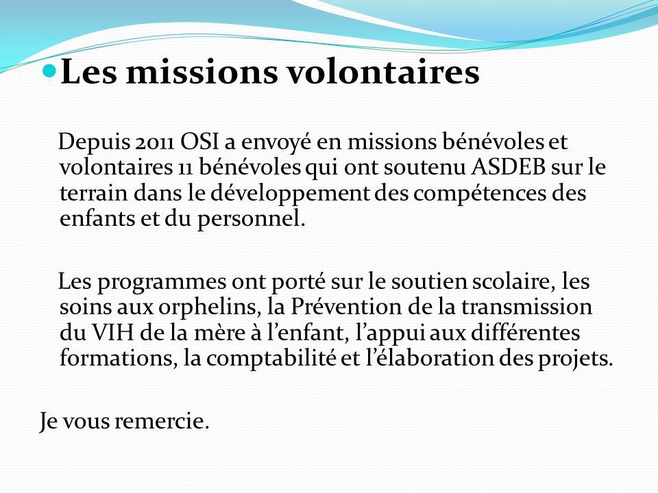 Les missions volontaires Depuis 2011 OSI a envoyé en missions bénévoles et volontaires 11 bénévoles qui ont soutenu ASDEB sur le terrain dans le développement des compétences des enfants et du personnel.