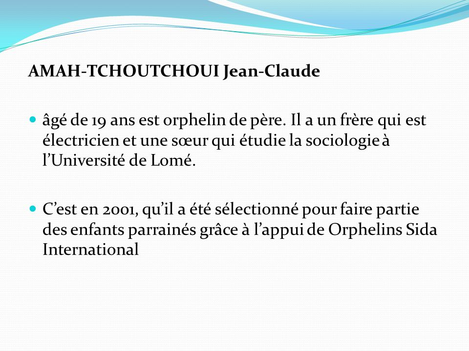 AMAH-TCHOUTCHOUI Jean-Claude âgé de 19 ans est orphelin de père.