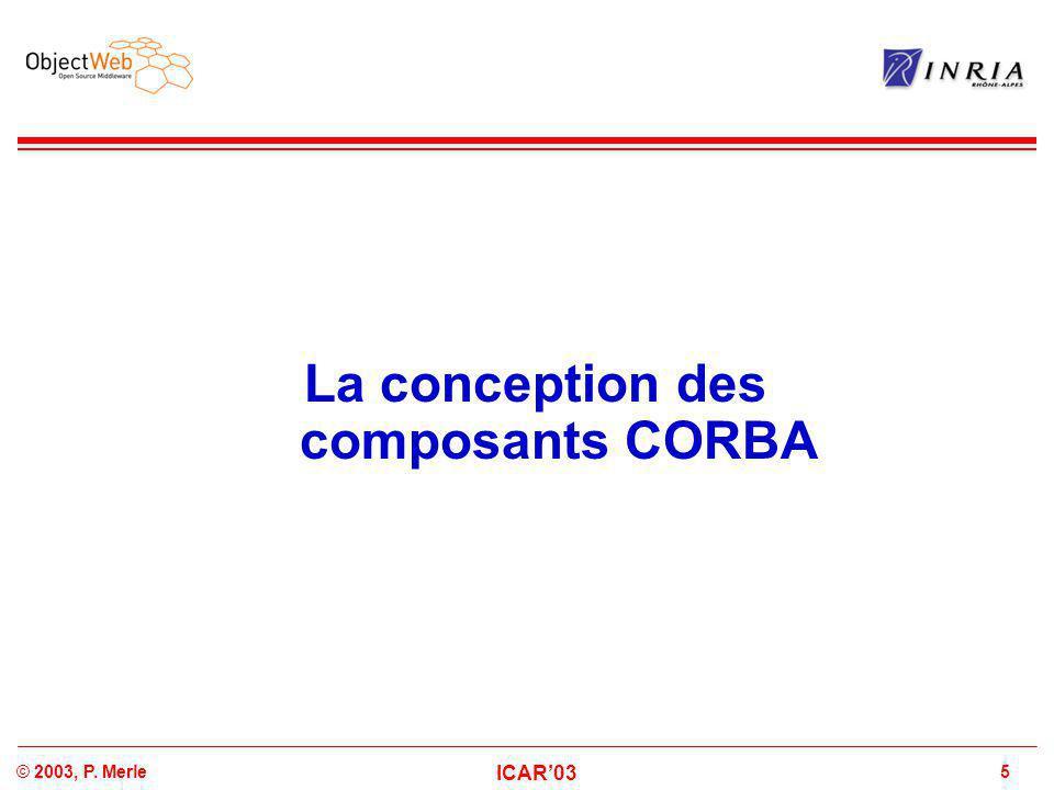5© 2003, P. Merle ICAR'03 La conception des composants CORBA