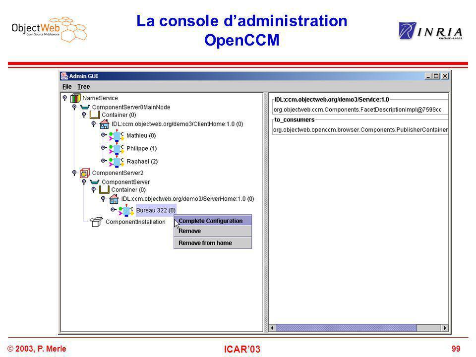 99© 2003, P. Merle ICAR'03 La console d'administration OpenCCM