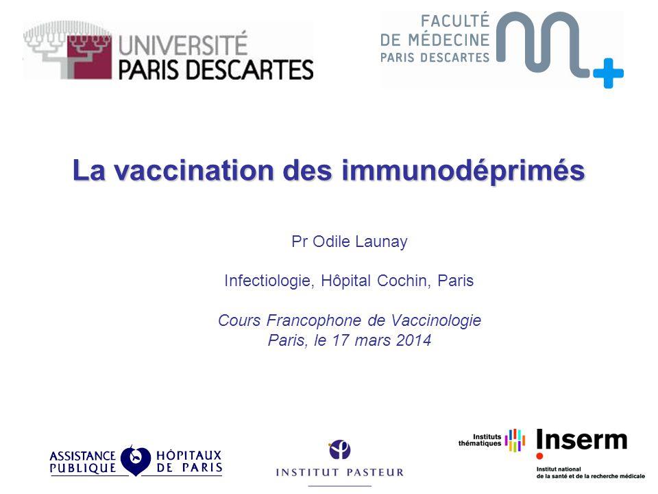La vaccination des immunodéprimés Pr Odile Launay Infectiologie, Hôpital Cochin, Paris Cours Francophone de Vaccinologie Paris, le 17 mars 2014 COCHIN