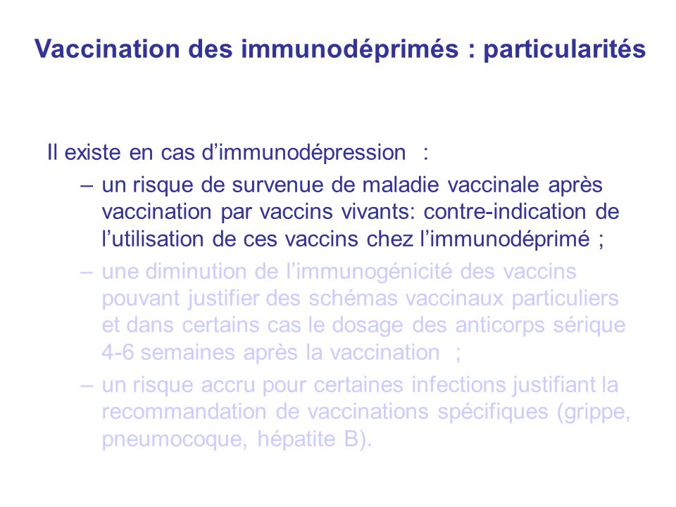 Il existe en cas d'immunodépression : –un risque de survenue de maladie vaccinale après vaccination par vaccins vivants: contre-indication de l'utilis
