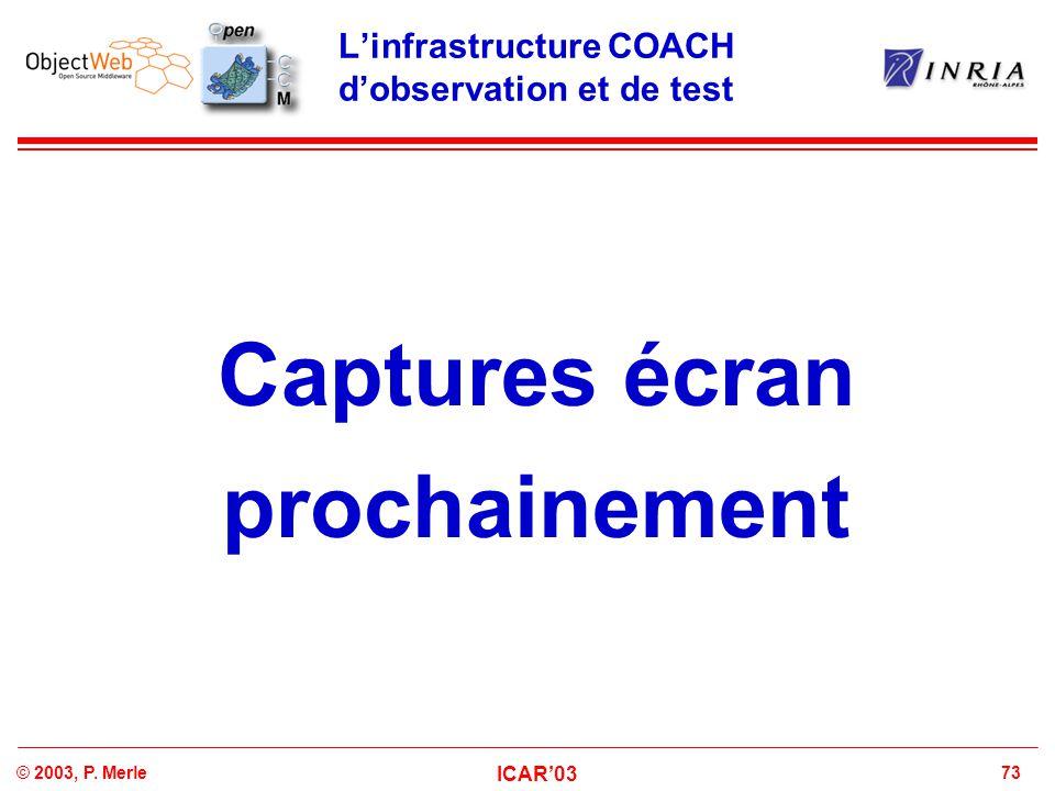 73© 2003, P. Merle ICAR'03 L'infrastructure COACH d'observation et de test Captures écran prochainement