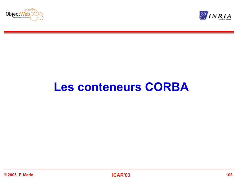 108© 2003, P. Merle ICAR'03 Les conteneurs CORBA