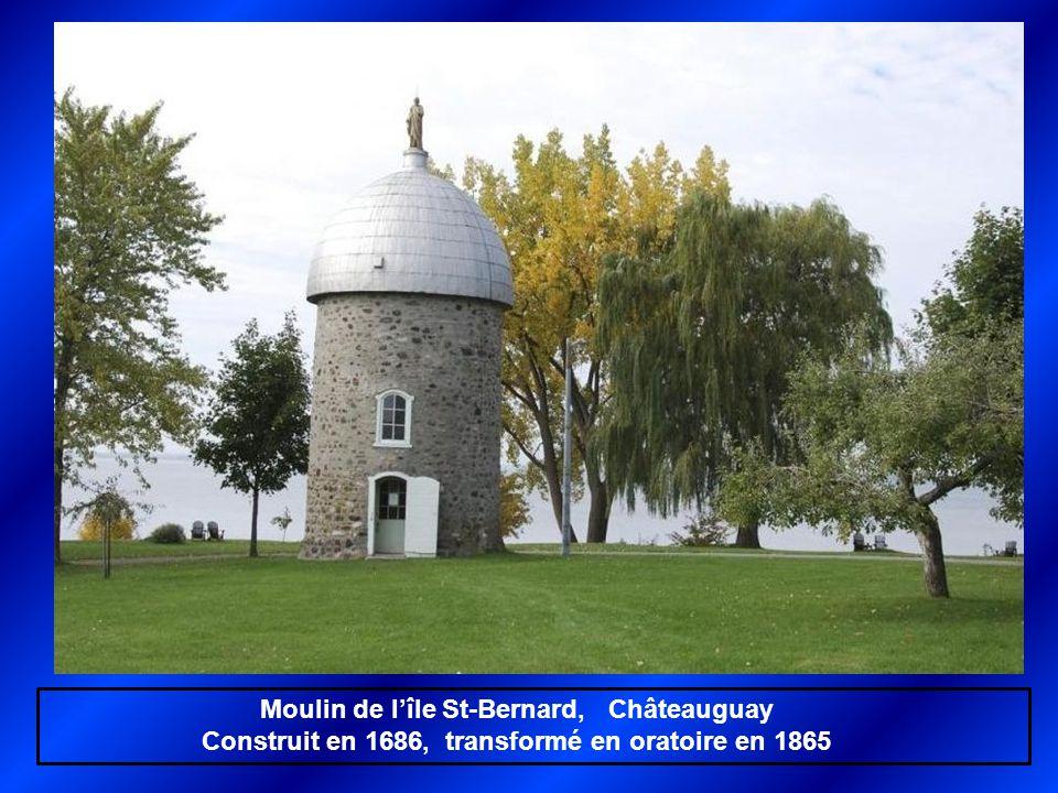 Moulin de l'île St-Bernard, Châteauguay Construit en 1686, transformé en oratoire en 1865