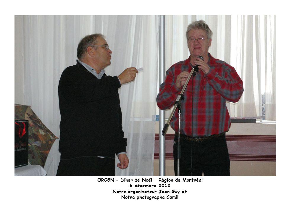 ORCSN – Dîner de Noël Région de Montréal 6 décembre 2012 Notre organisateur Jean Guy et Notre photographe Camil