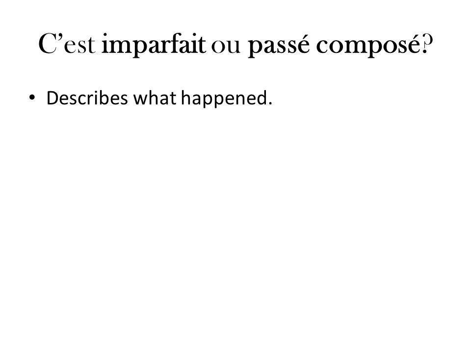 C'est imparfait ou passé composé? Describes what happened.